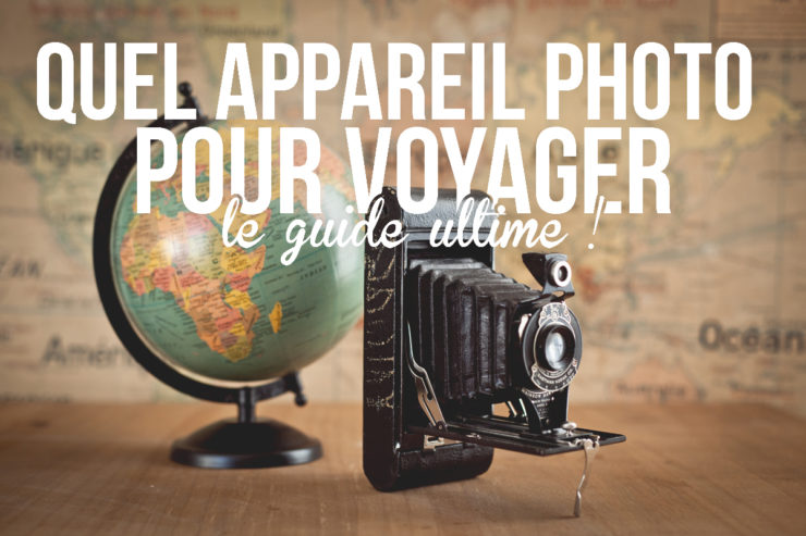 quel appareil photo pour voyager